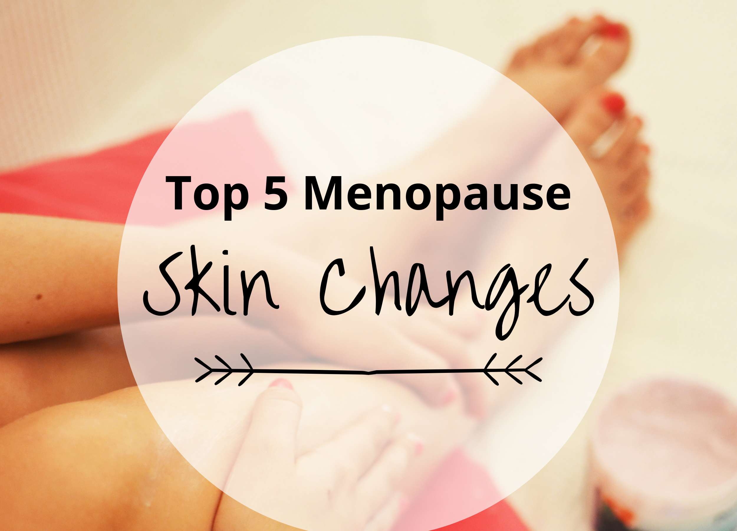 Top 5 Menopause Skin Changes (and how to reverse them)